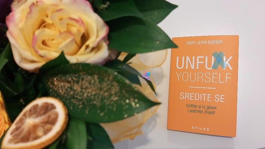 Recenzija knjige: UNFU*CK YOURSELF - SREDITE SE - Oslobodite se negativnih misli i počnite živjeti